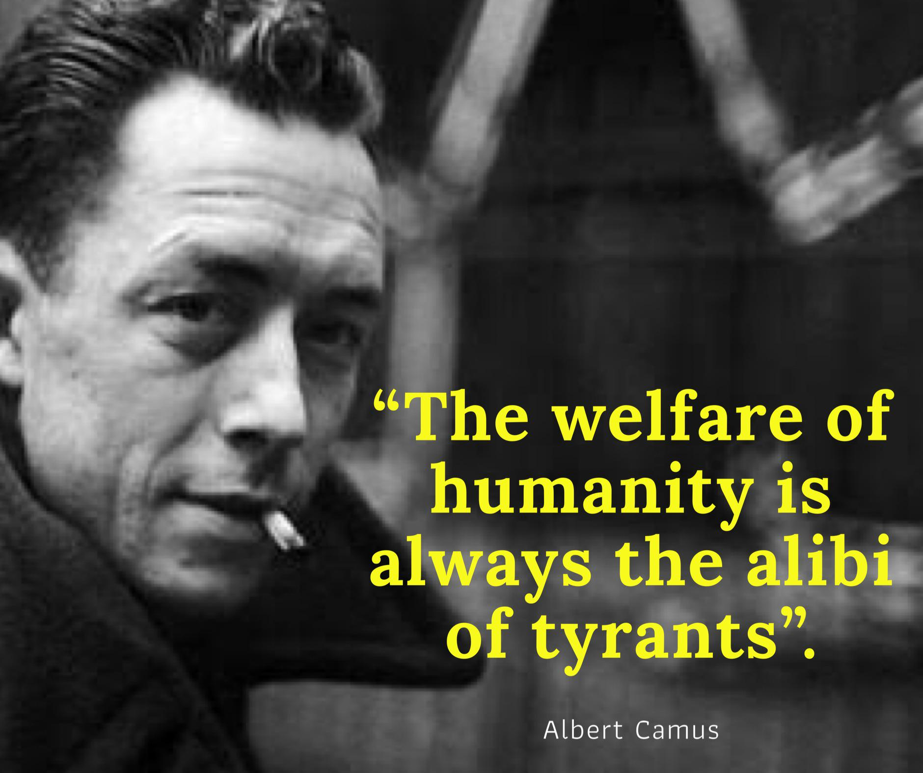 """The welfare of humanity is always the alibi of tyrants"". -Albert Camus [1880×1576]"