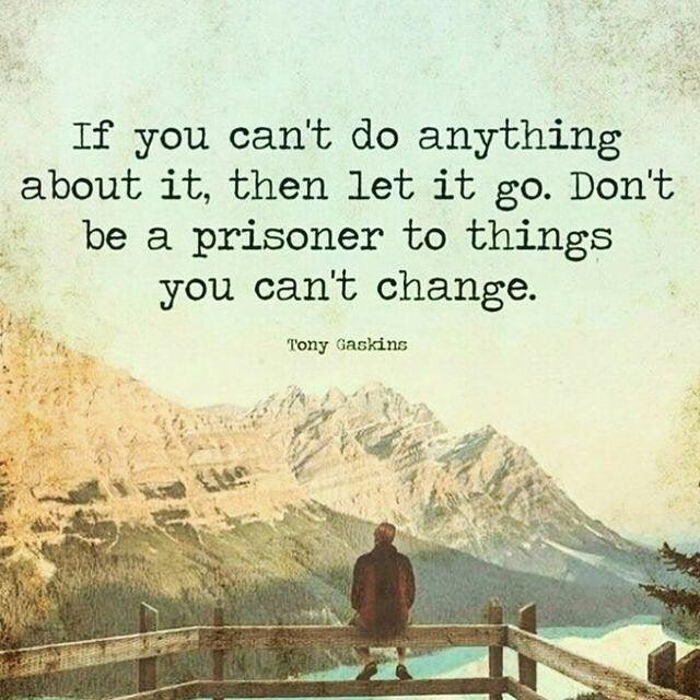 [Image] Don't Be a Prisoner to Things You Can't Change