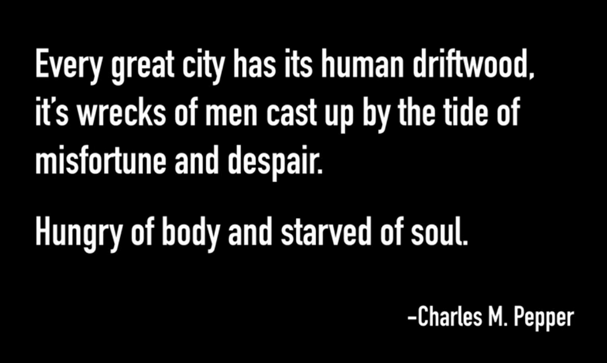 """Every great city has its human driftwood, it's wrecks of men cast up by the tide of misfortune and despair. Hungry of body and starved of soul."" – Charles M. Pepper [1198 x 717]"