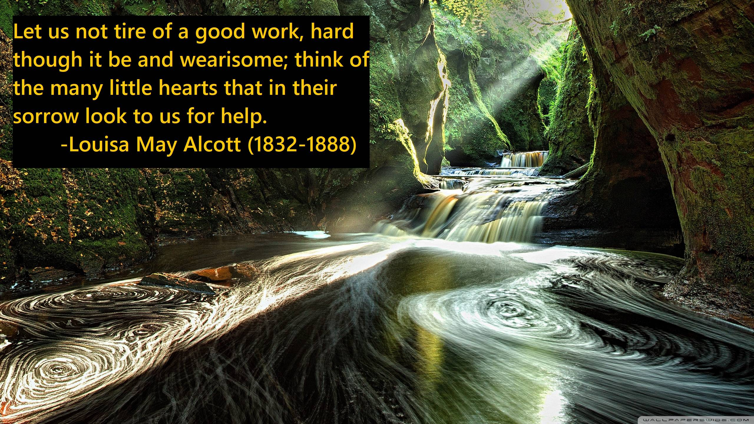 """Let us not tire of a good work, hard though it be and wearisome; think of the many little hearts that in their sorrow look to us for help."" – Louisa May Alcott (1832-1888) [2560×1440]"