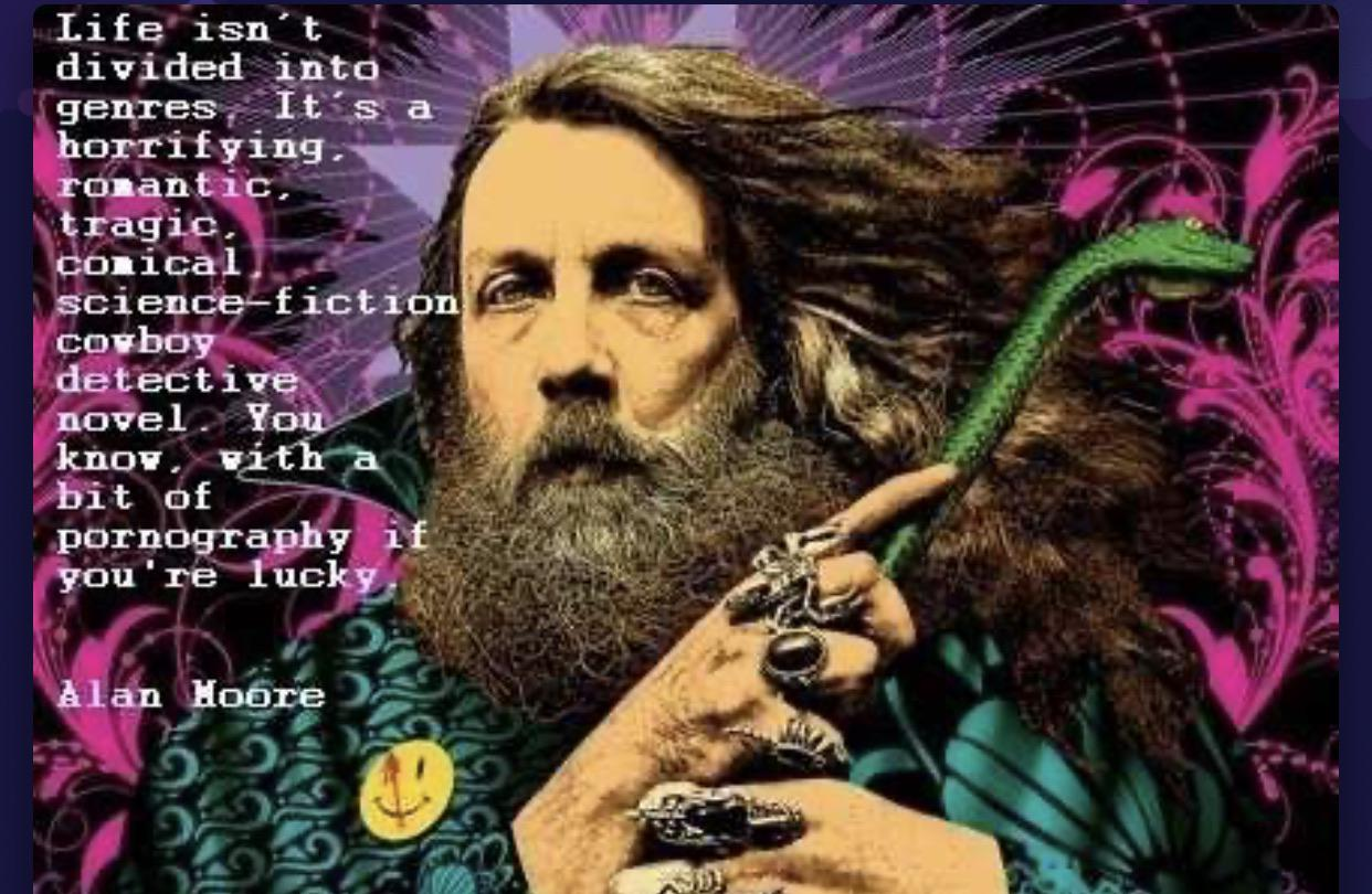 """Life isn't divided into genres…"" – Alan Moore [1242×810]"