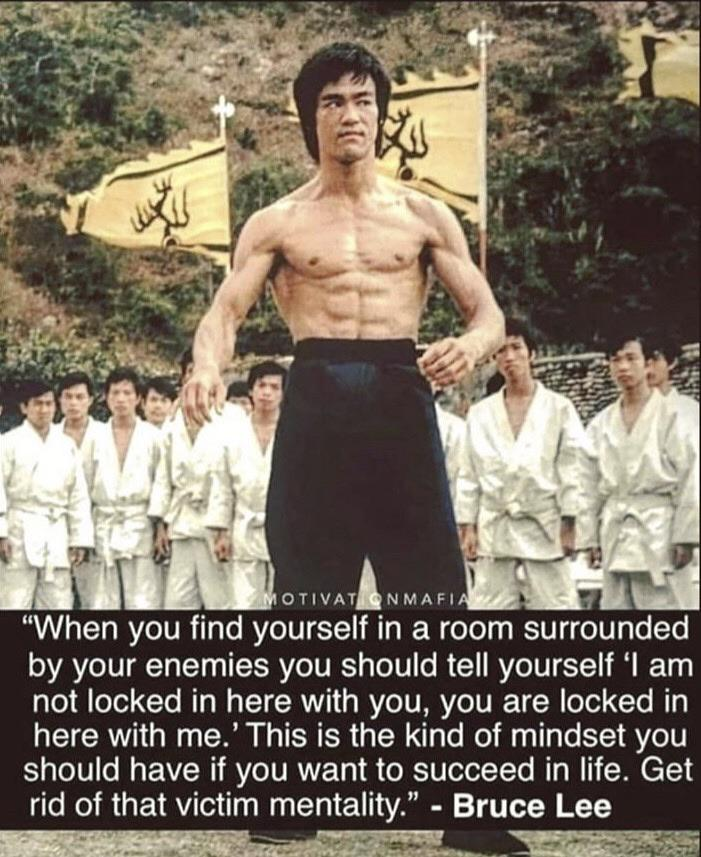 """'a l ' l OTIVAT NMAFl- """"When you find yourself In a room surrounded by your enemies you should tell yourself 'I am not locked in here with you, you are locked in here with me.' This is the kind of mindset you should have if you want to succeed in life. Get rid of that victim mentality."""" - https://inspirational.ly"""