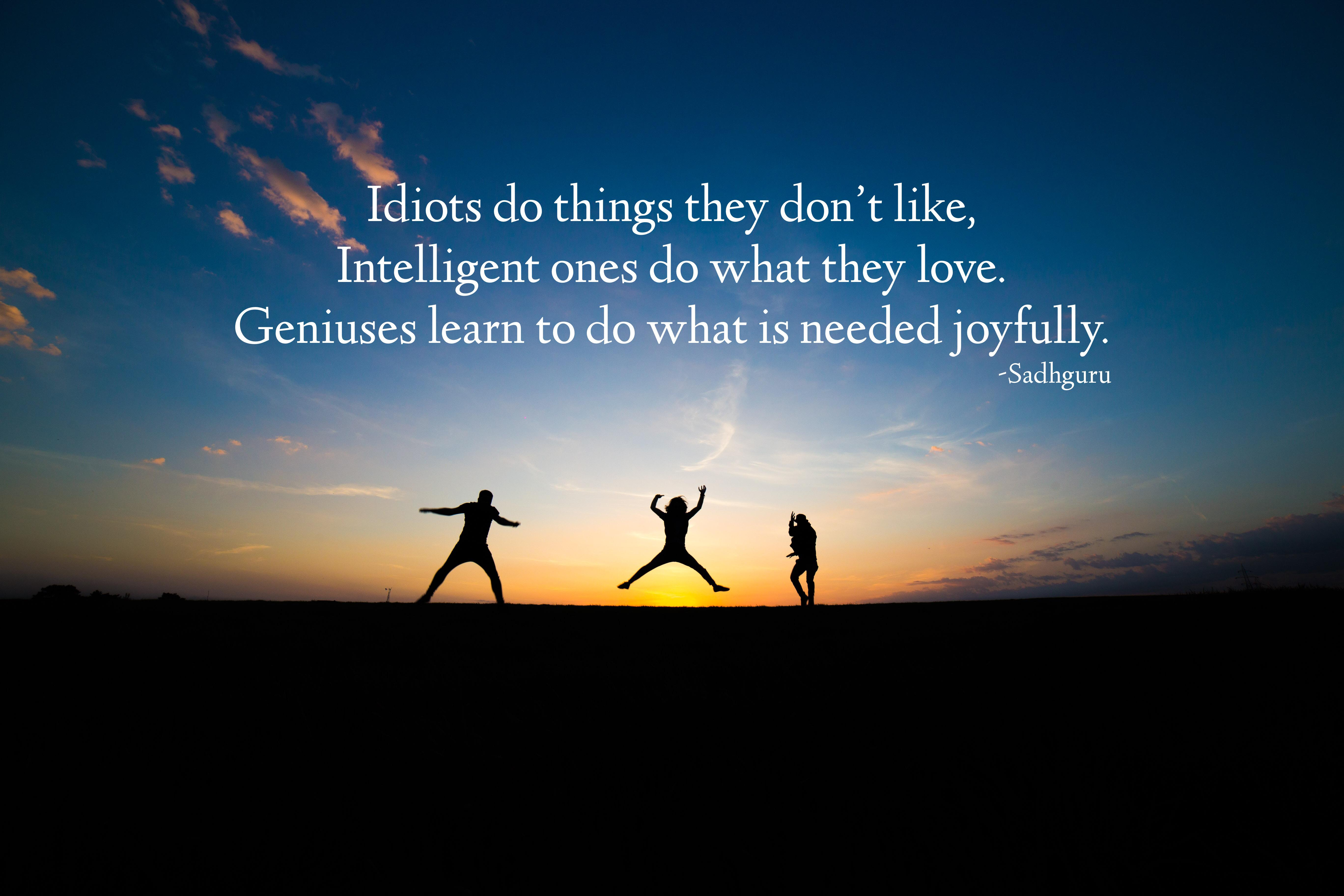 """Idiots do things they don't like….."" by Sadhguru [5472*3648]"