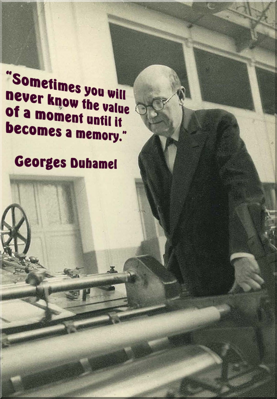 """Sometimes you will never know the value of a moment until it becomes a memory."" – Georges Duhamel [1145×1648]"