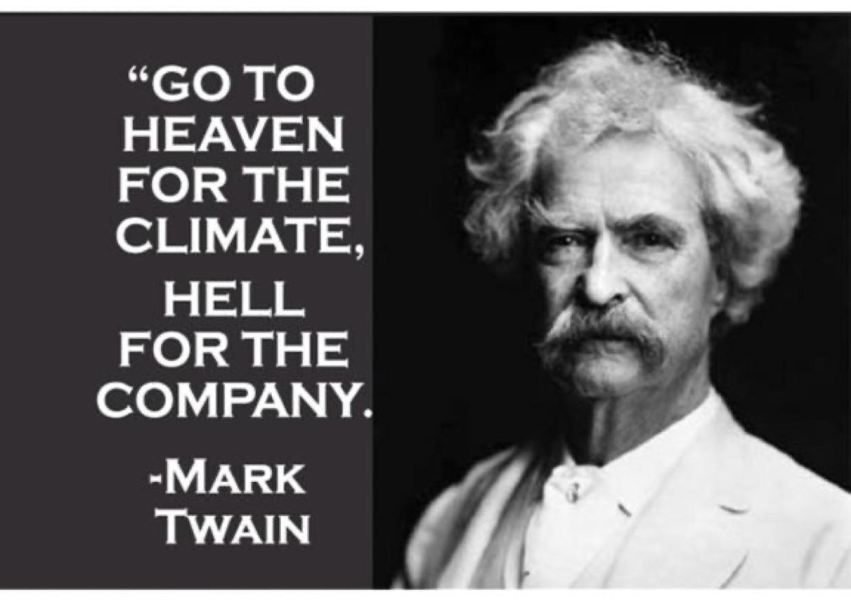 """Go to heaven for the climate, hell for the company."" – Mark Twain [1242×878]"