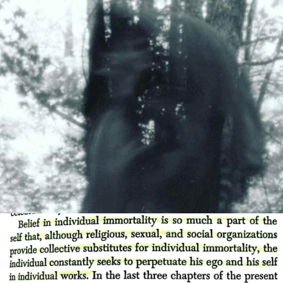 """Belief in individual immortality is so much a part of the self that, although religious, sexual, and social organizations provide collective substitutes for individual immortality, the individual constantly seeks to perpetuate his ego and his self in individual works."" – Otto Rank [1080×1080]"