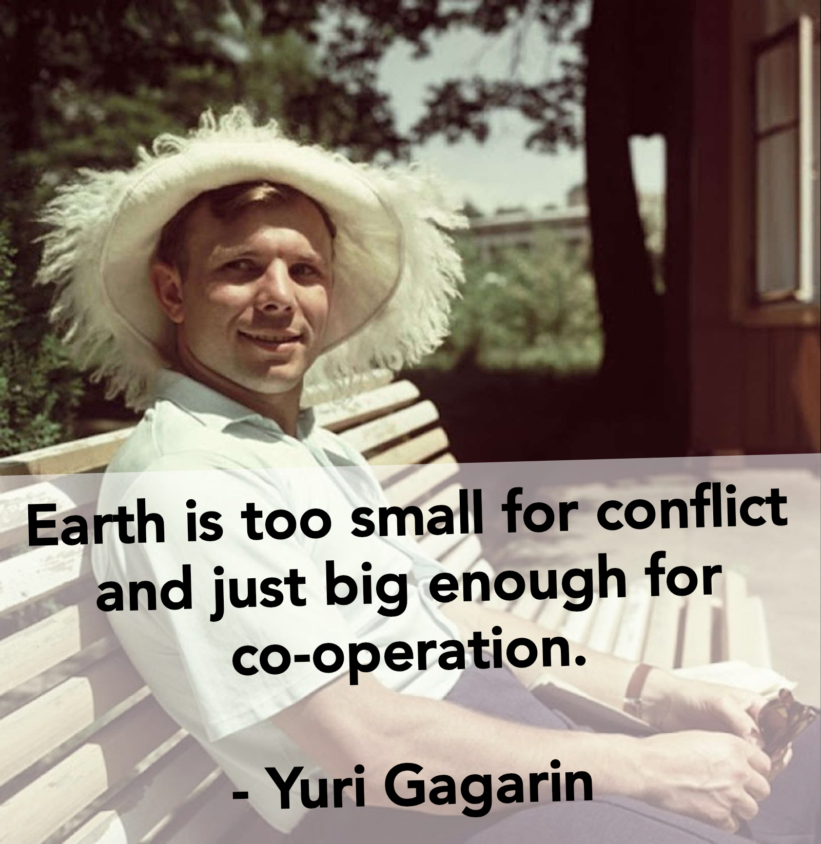 Earth is too small for conflict and just big enough for co-operation. – Yuri Gagarin [1600×1645]