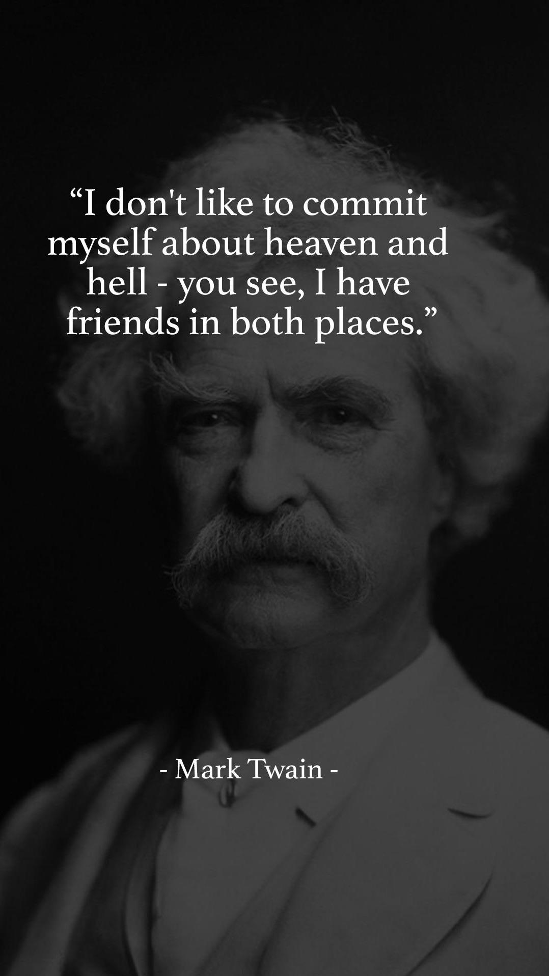 """I don't like to commit myself about heaven and hell – you see, I have friends in both places."" – Mark Twain [1078×1916]"