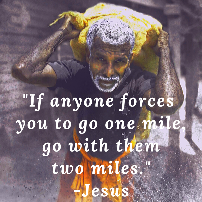 """If anyone forces you to go…"" -Jesus [800×800]"