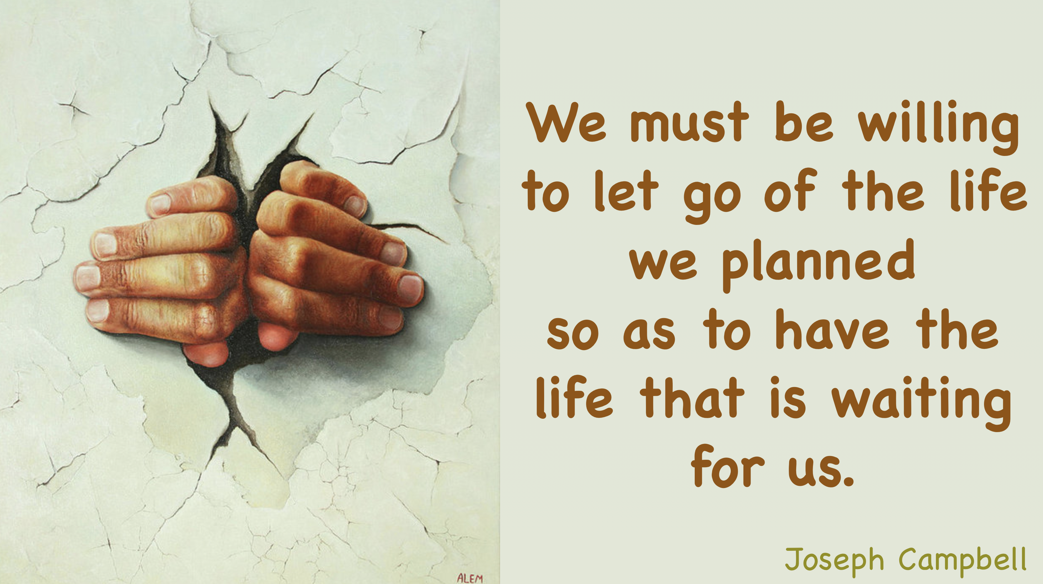 """We must be willing to let go of the life we planned so as to have the life that is waiting for us."" Joseph Campbell [3360 × 1880] [OC]"