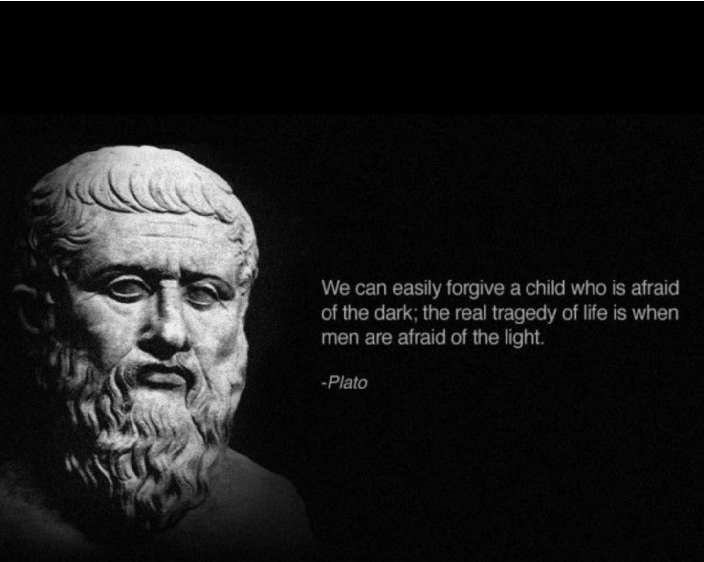 We can easily forgive a child who is afraid of the dark; the real tragedy of life is when men are afraid of the light. - P/a to https://inspirational.ly
