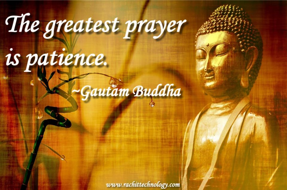 The greatest prayer is patience. ~Gautam Buddha[960*638]