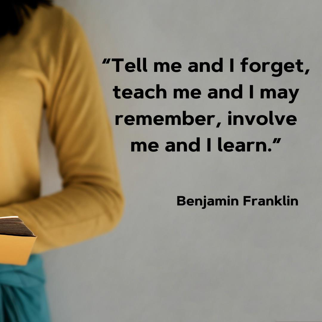 """Tell me and I forget, teach me and I may remember, involve me and I learn."" – Benjamin Franklin [1080×1080]"