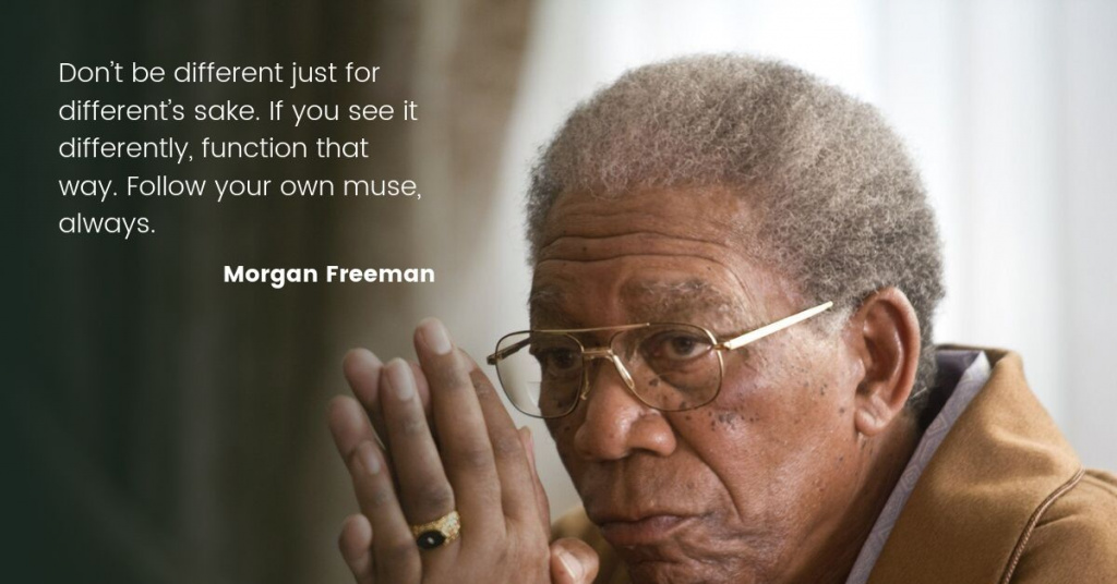 Don't be different just for different's sake [1024*536]By Morgan Freeman
