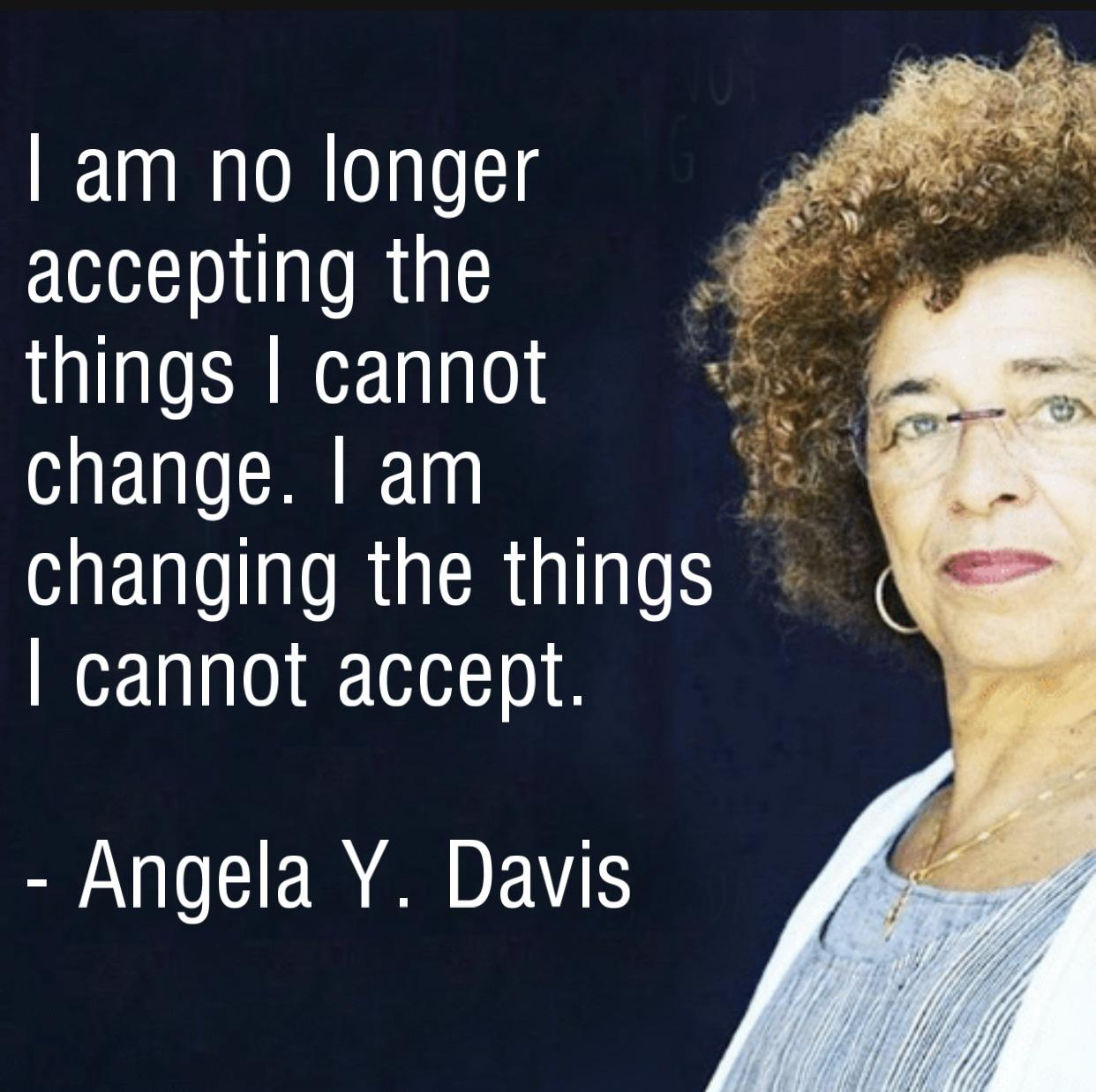 """I am no longer accepting the things I cannot change…"" – Angela Davis [1242×1238]"