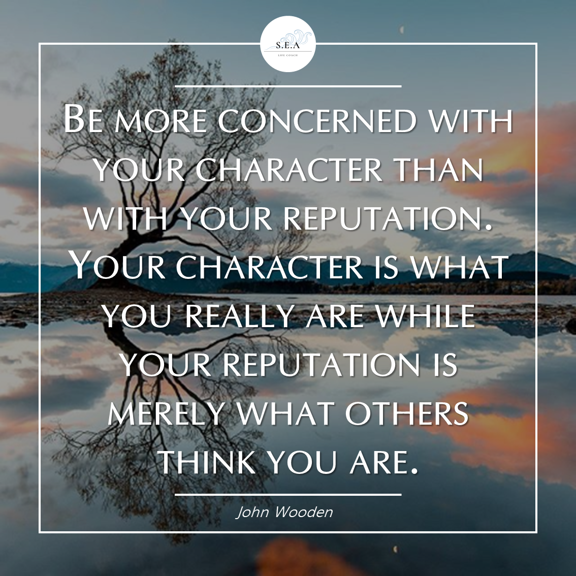 """Be more concerned with your character than with your reputation"" – John Wooden [1134×1134]"