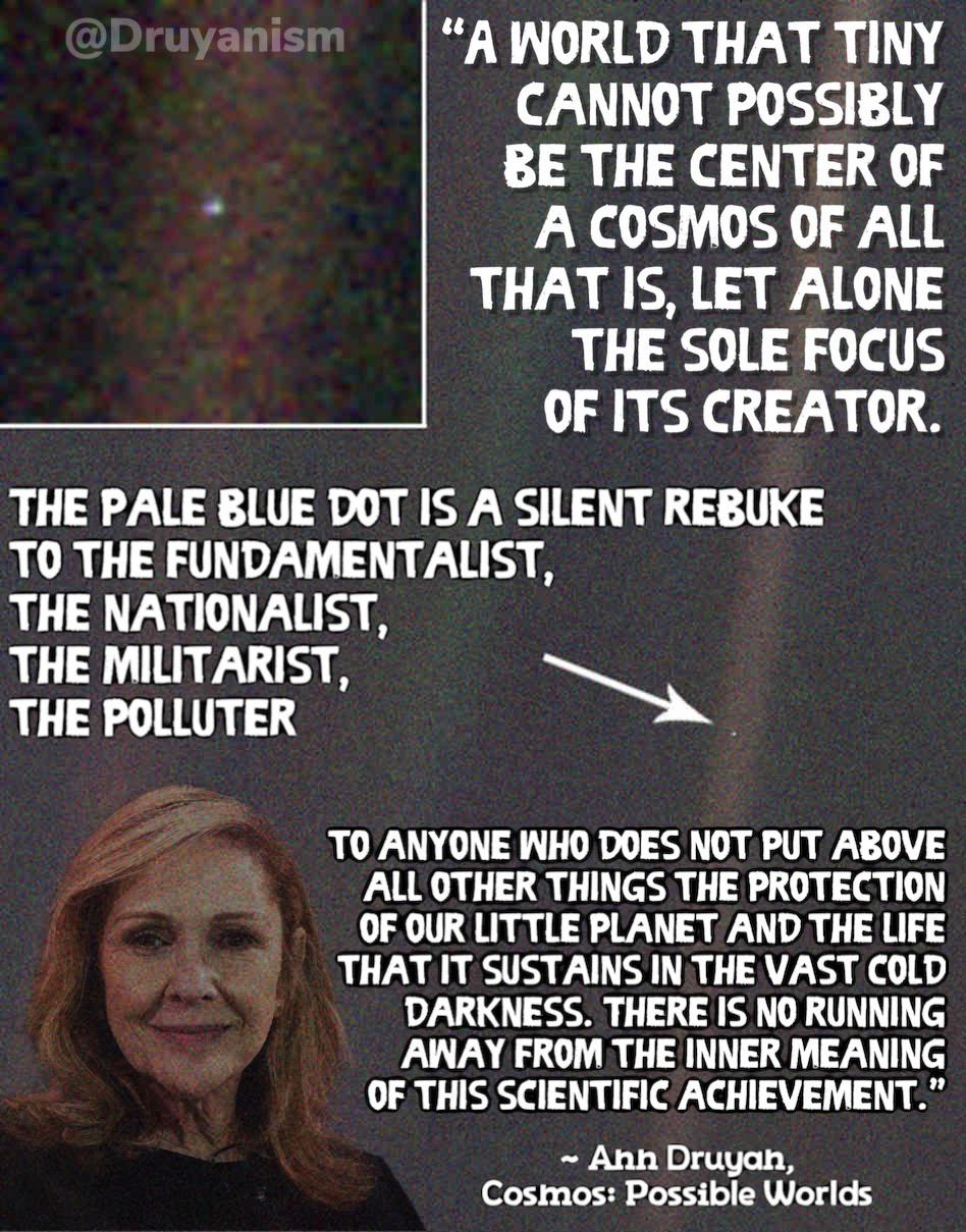 """A world that tiny cannot possibly be the center of a cosmos of all that is, let alone the sole focus of its creator."" – Ann Druyan, Cosmos: Possible Worlds. [948 x 1209]"