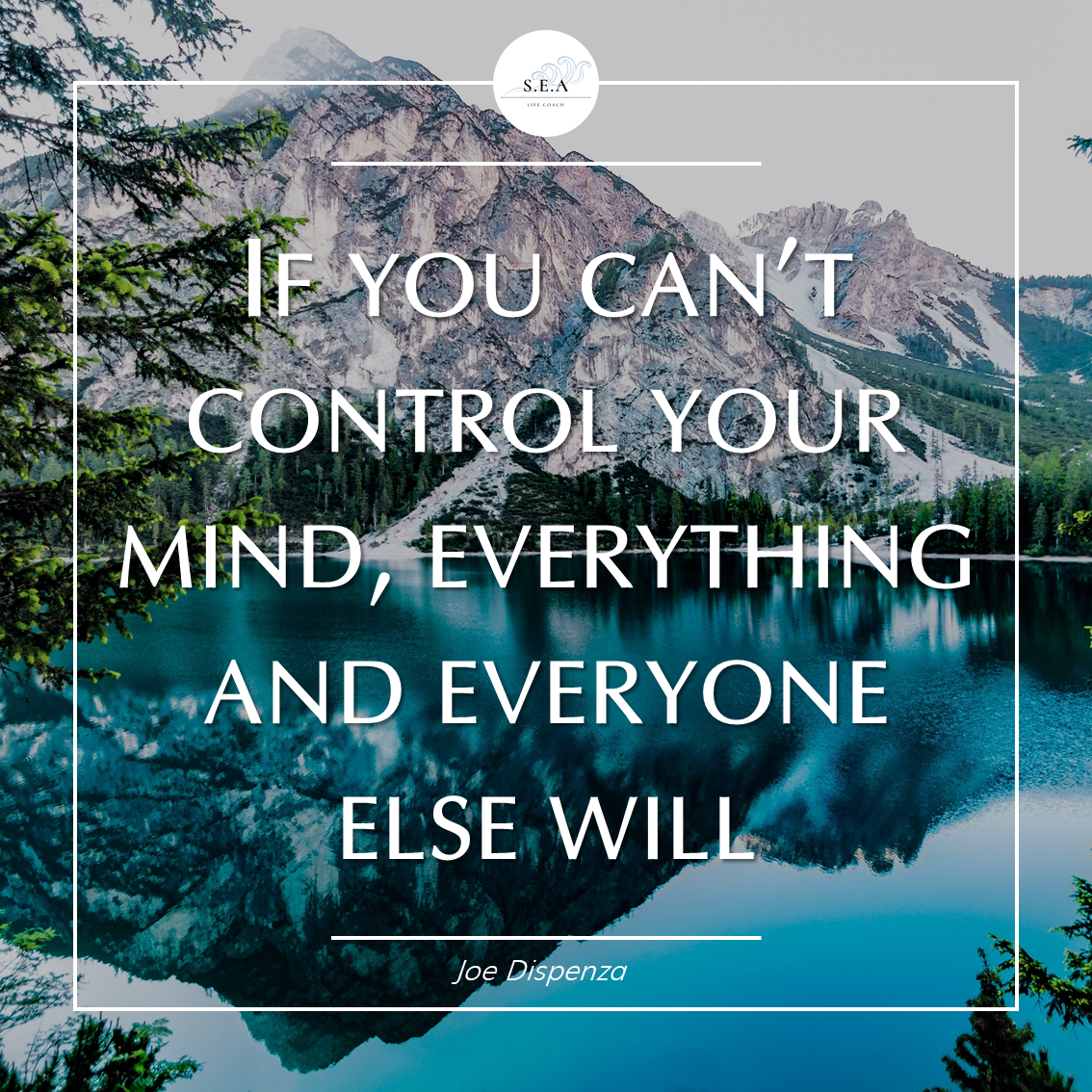 """If you can't control your mind, everything and everyone else will"" – Joe Dispenza [1134×1134]"