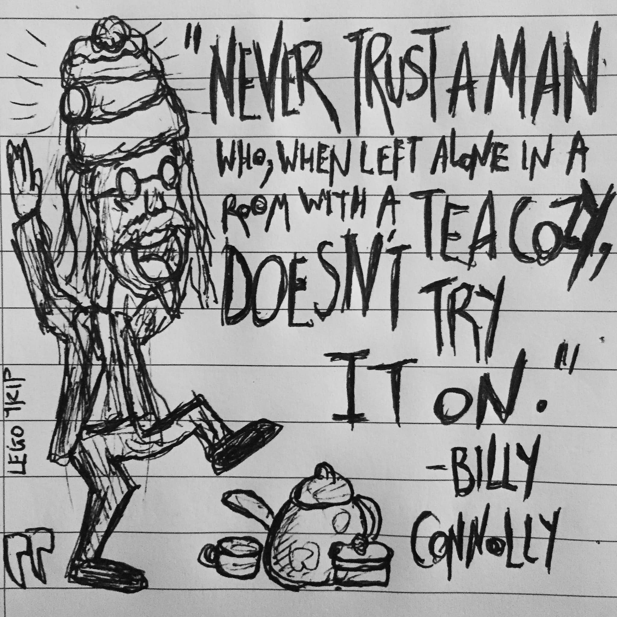 """Never trust a man who, when left alone in a room with a tea cozy, doesn't try it on. "" – Billy Connolly [960 x 960]"