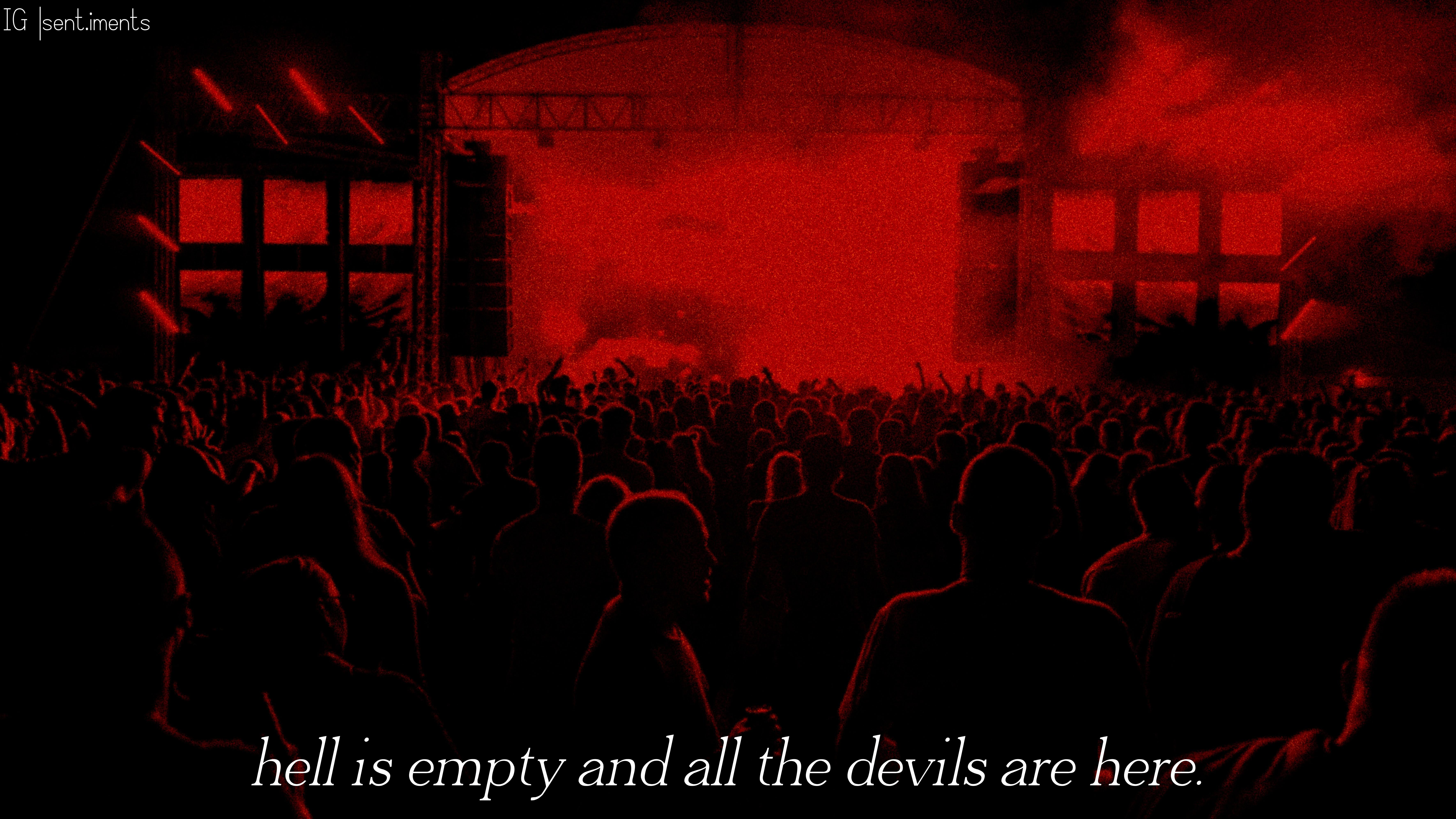 """Hell is empty and all the devils are here."" By William Shakespeare [7090 X 3988]"