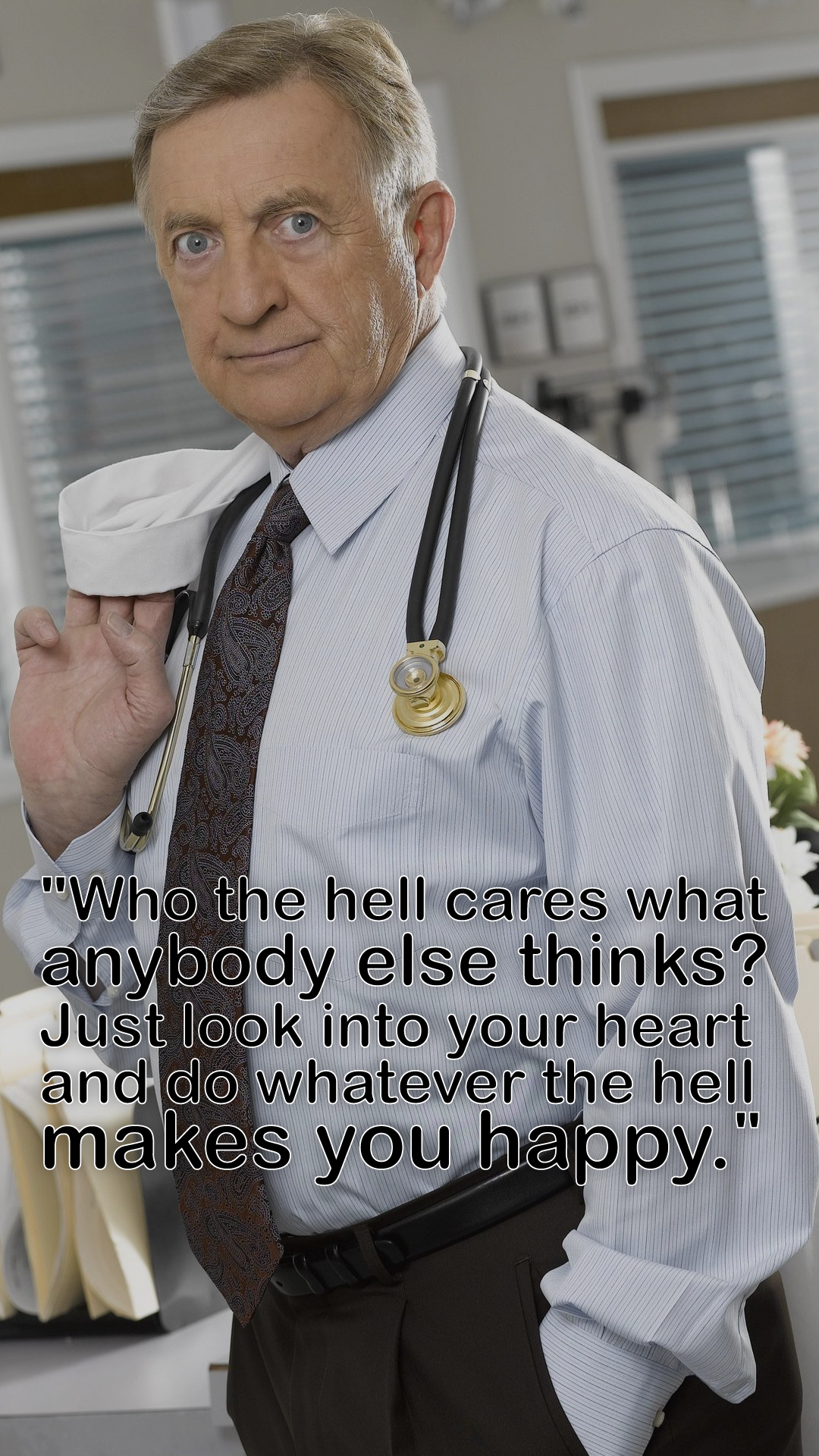 [IMAGE] For many years, I've lived by these words by character Bob Kelso from the show Scrubs. In a society where appearances on social media are everything and where people on their death bed realize that they've lived someone else's life, I think this statement is more important than ever.