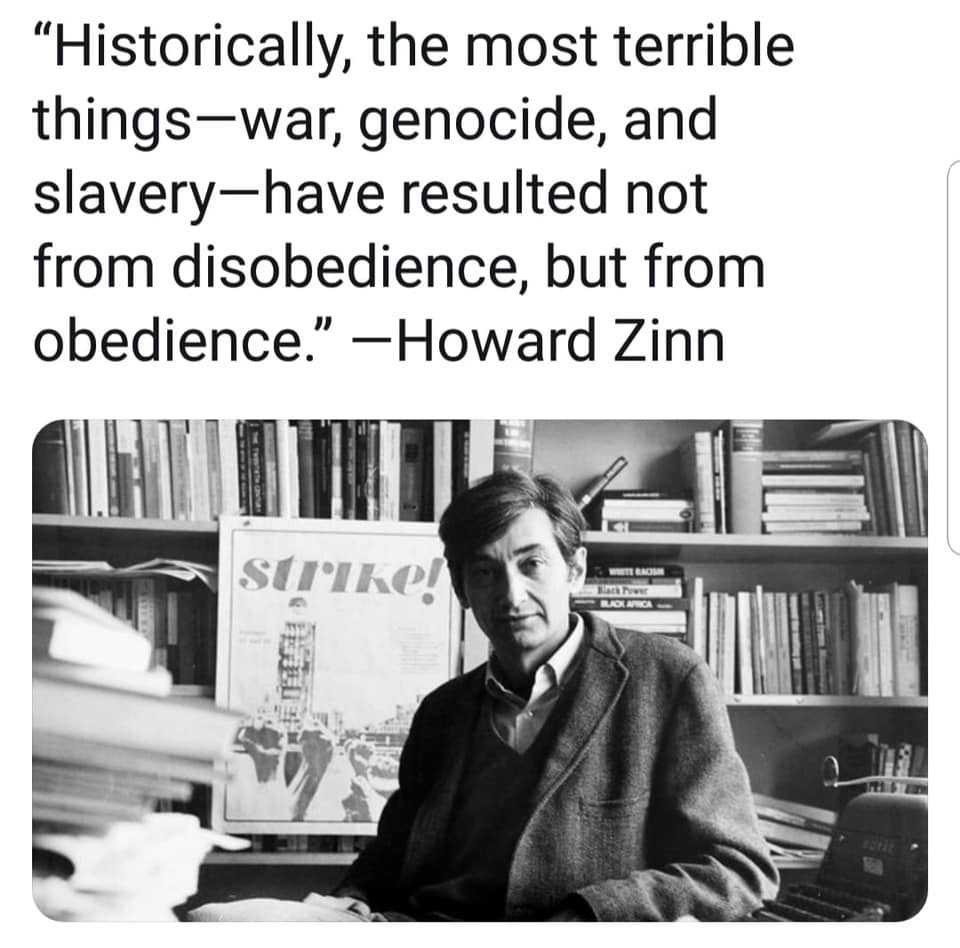 """Historically, the most terrible things – war, genocide, and slavery – have resulted not from disobedience, but from obedience."" – Howard Zinn [960 X 948]"