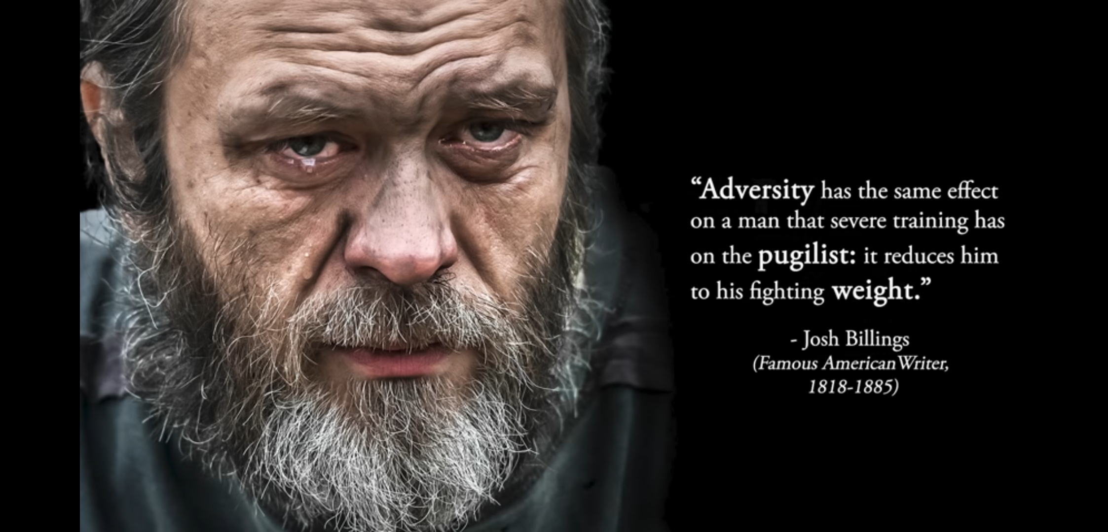 """Adversity has the same effect on a man that severe training has on the pugilist: it reduces him to his fighting weight."" Josh Billings [1080 X 2246]"