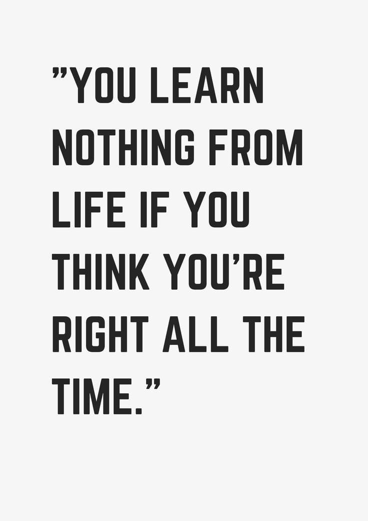 [IMAGE] You learn nothing from life if you think you're right all the time