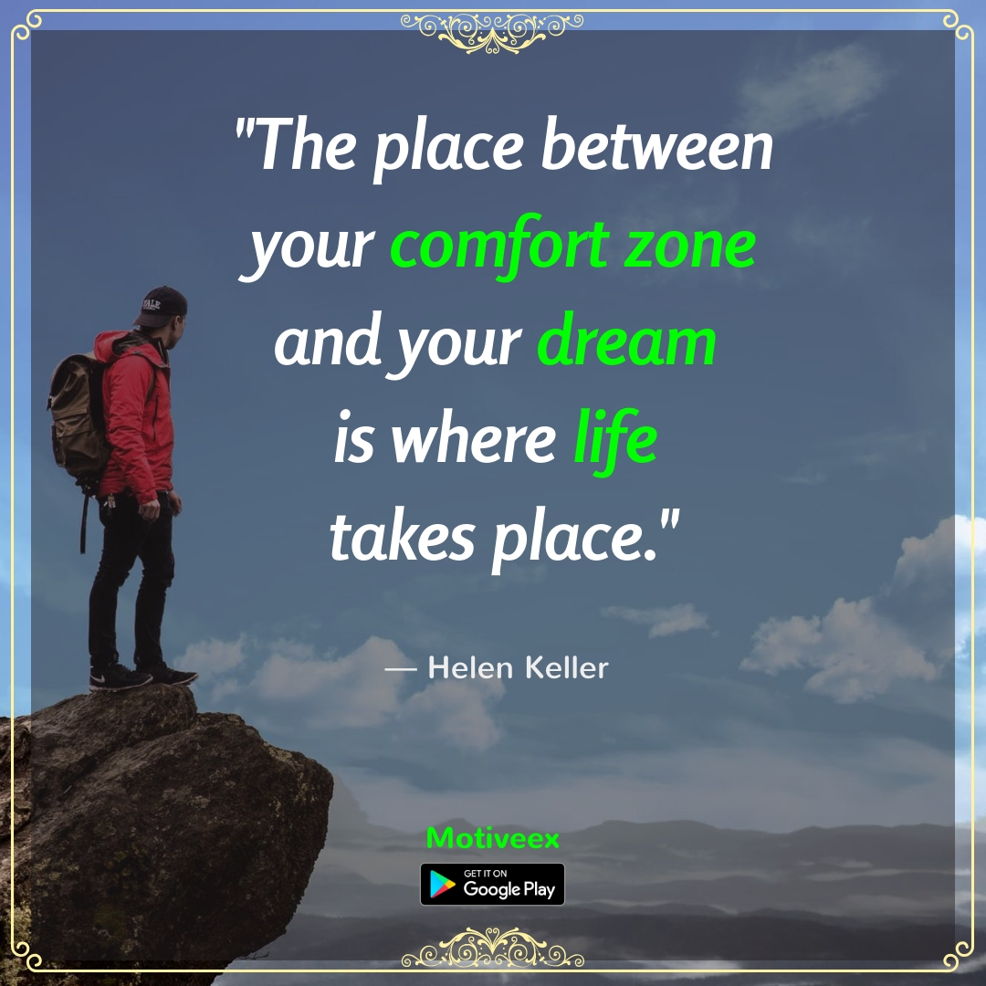 """The place between your comfort zone and your dream is where life takes place."" – Helen Keller [1080 X 1080]"