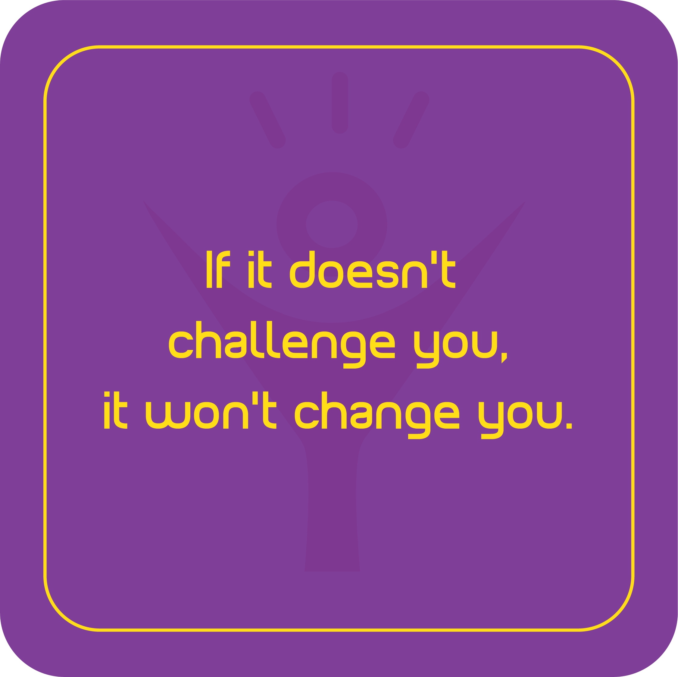 WitdoesnT challenge you, it won't change you. https://inspirational.ly