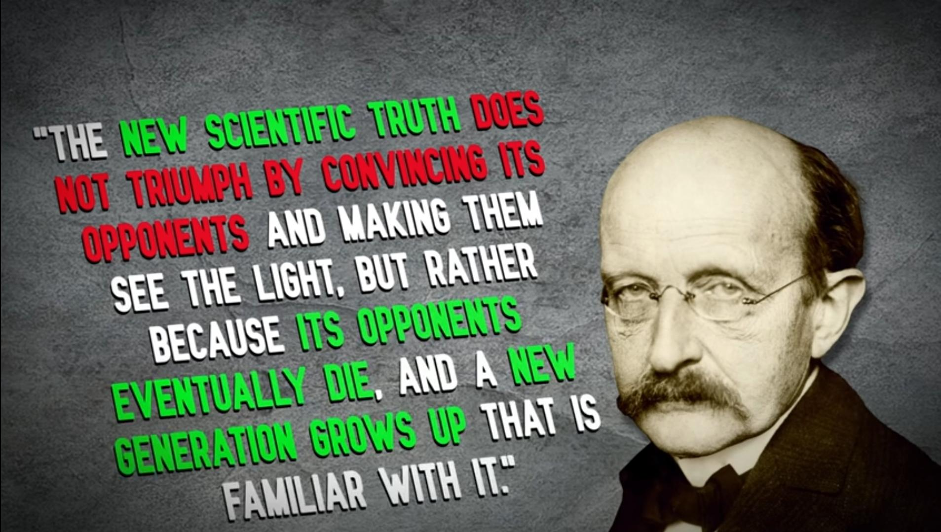 'The new scientific truth…..':- Max Plamk.[1907×1079 Pixels]