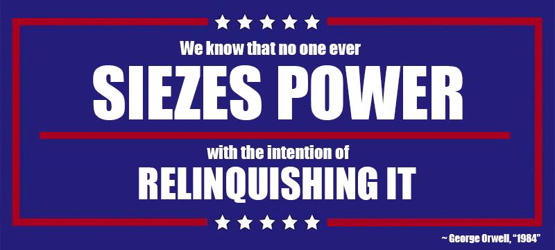 """""""No one ever seizes power…"""" ~ Orwell [800×360]"""