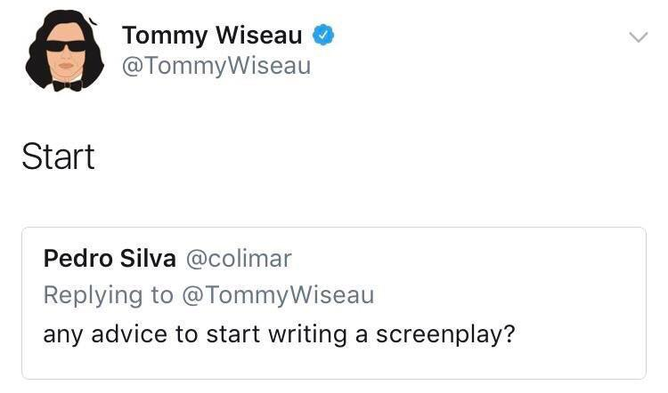 Tommy Wiseau 0 @TommyWiseau 0 Start Pedro Silva @colimar Replying to @TommyWiseau any advice to start writing a screenplay? https://inspirational.ly