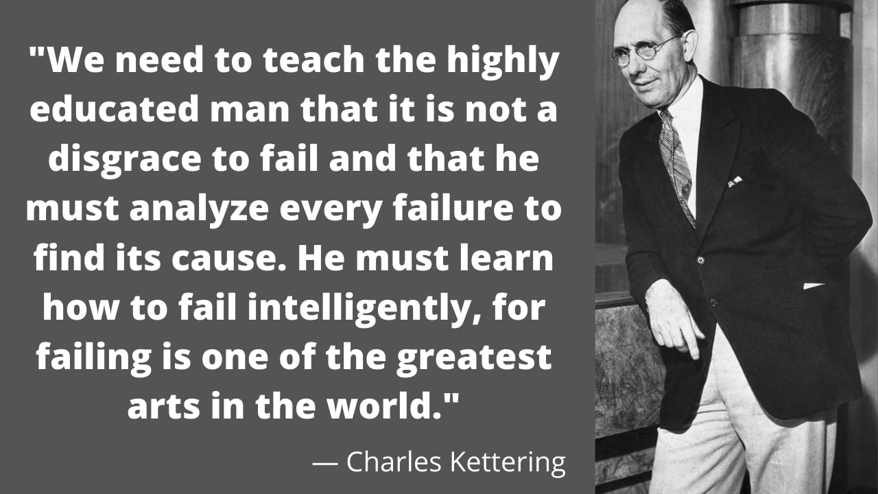 """We need to teach the highly educated man that it is not a disgrace to fail…"" – Charles Kettering – [1280×720]"