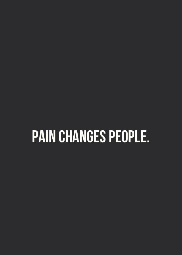 [Image] Pain Changes People!