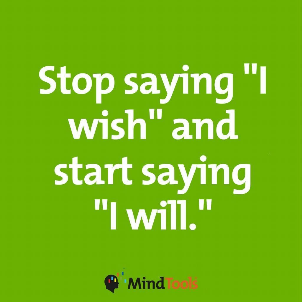 "[image] Stop saying ""I wish"" and start saying ""I will."""