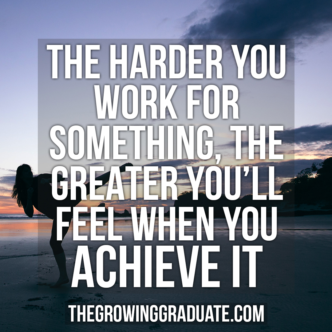 [Image] The harder you work for something, the greater you'll feel when you achieve it.
