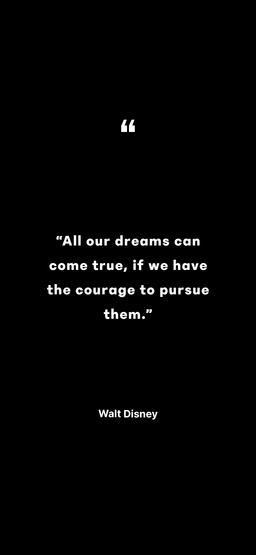 """All our dreams can come true, if we have the courage to pursue them"" – Walt Disney (1080x2340px)"