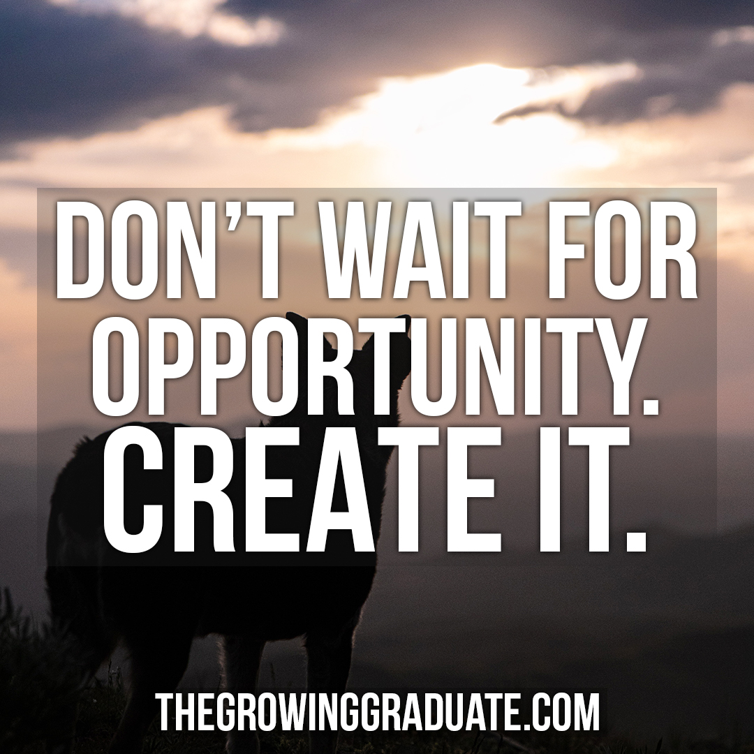 [Image] Don't wait for opportunity. Create it.
