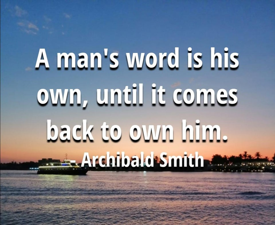 """a man's word is his own, until it comes back to own him"" – Archibald Smith [960 x786]"