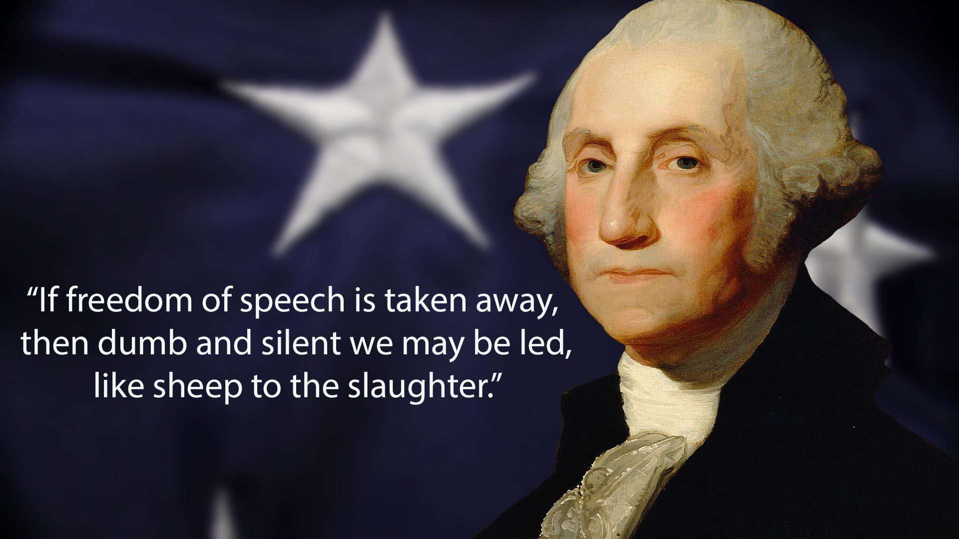 """If freedom of speech is taken away, then dumb and silent we may be led, like sheep to the slaughter."" ~ George Washington (1920×1080)"