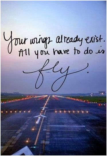 [image] Your wings already exist. All you have to do is fly.