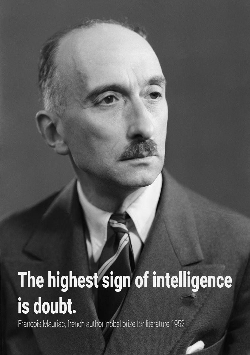 """The highest sign of intelligence is doubt."" – Francois Mauriac [838 x 1186]"