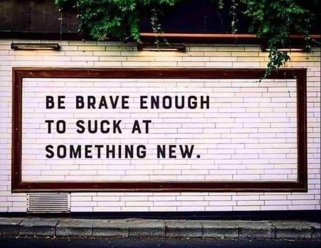 [Image] Have the courage to be brave enough