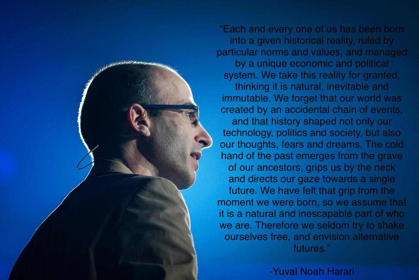 """Each and every one of us has been born into a given historical reality"" -Yuval Noah Harari [1360 × 910]"