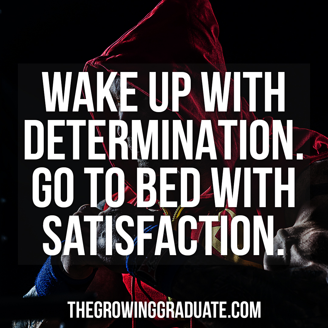 [Image] Wake up with determination. Go to bed with satisfaction.