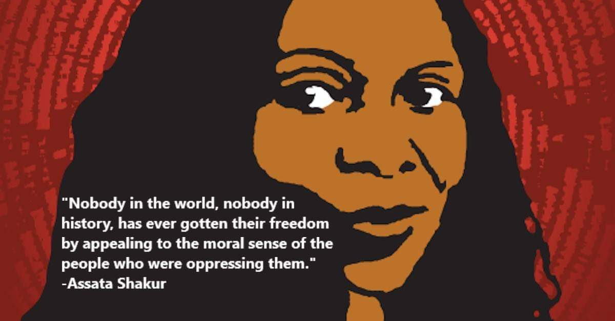"""Nobody in the world, nobody in history, has ever gotten their freedom by appealing to the moral sense of the people who were oppressing them."" -Assata Shakur [1200 x 627]"
