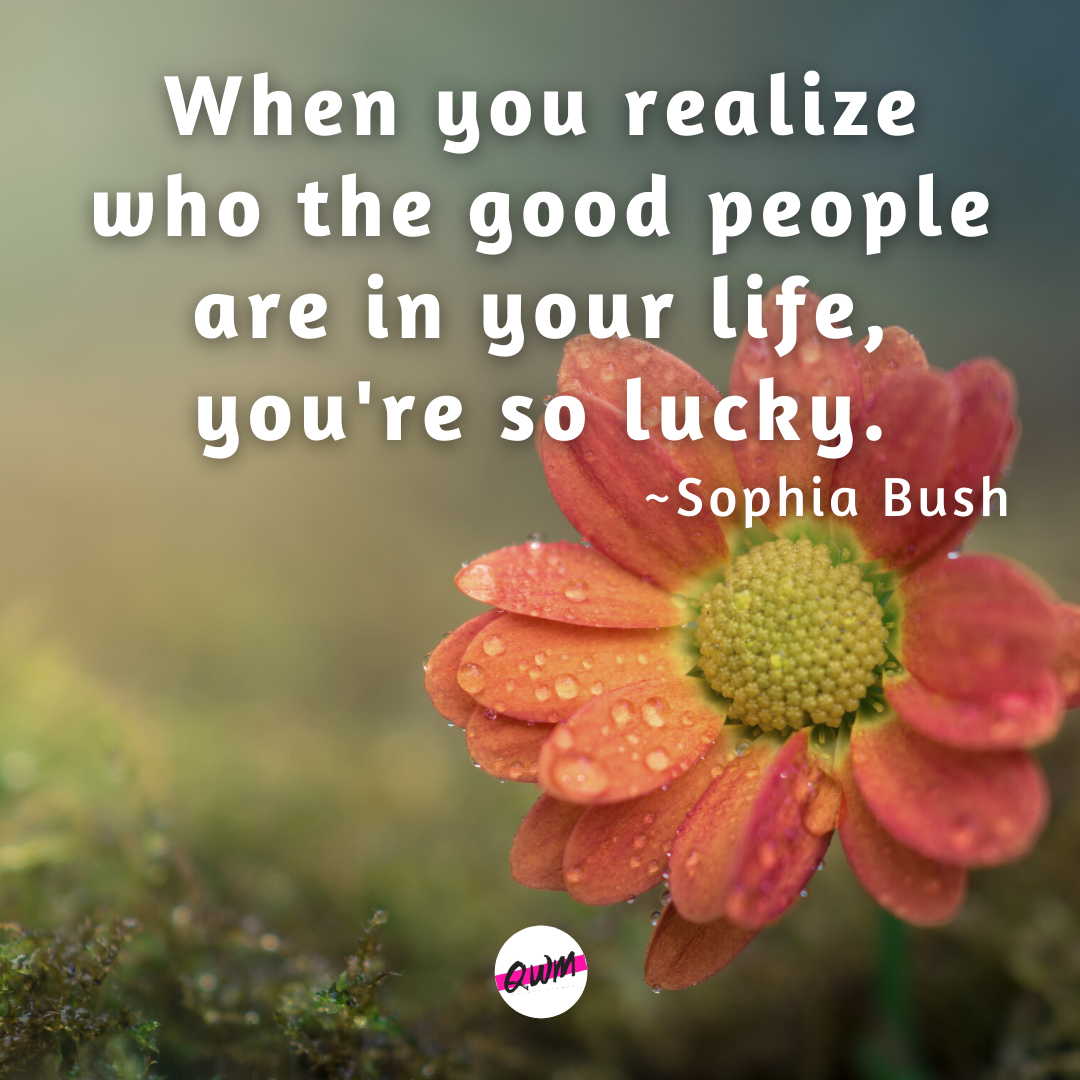 When you realize who the good people are in your life, you're so lucky. ~Sophia Bush https://inspirational.ly