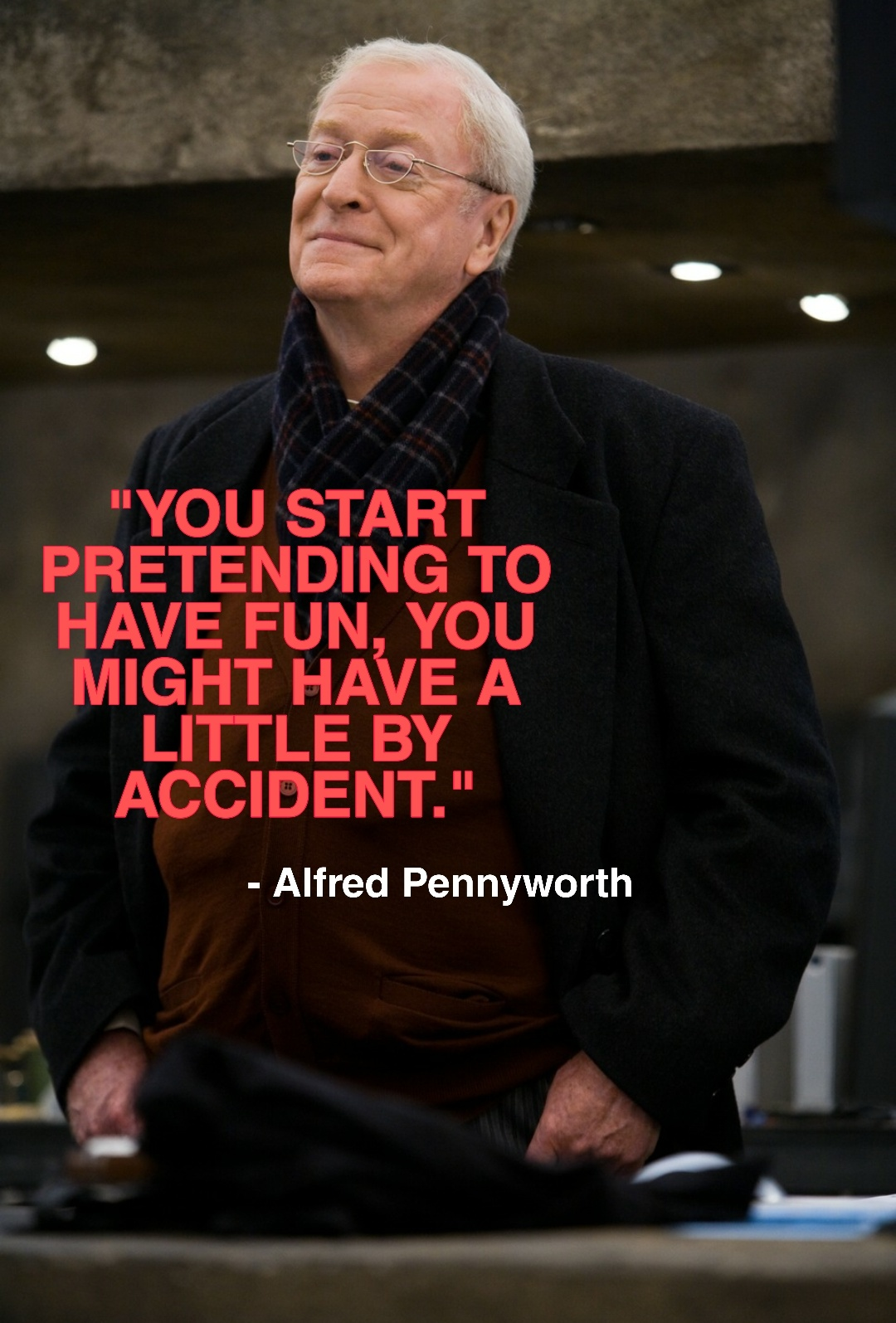 """YOU START PRETENDING TO HAVE FUN, YOU MIGHT HAVE A LITTLE BY ACCIDENT."" – Alfred Pennyworth [1080×1595]"