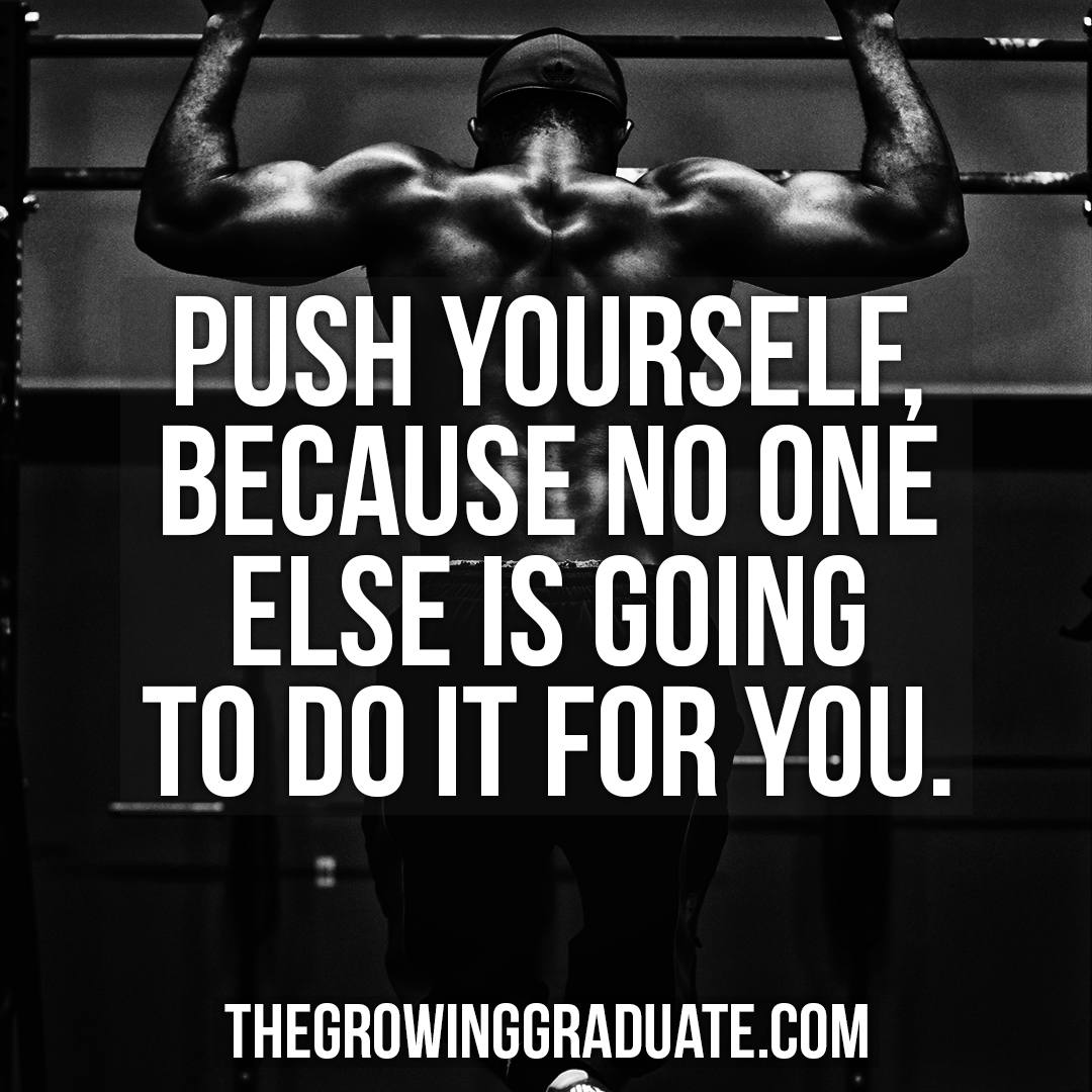 [Image] Push yourself, because no one else is going to do it for you.